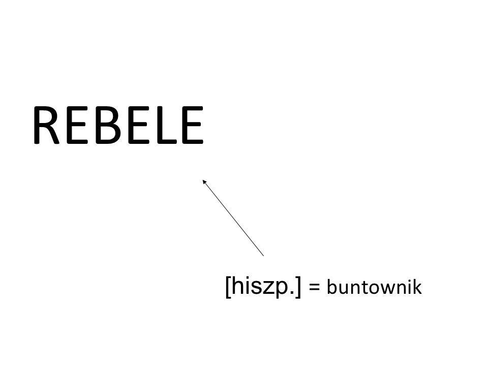 REBELE [hiszp.] = buntownik